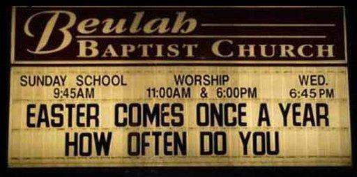 church sign: Easter comes once a year - how often do you?