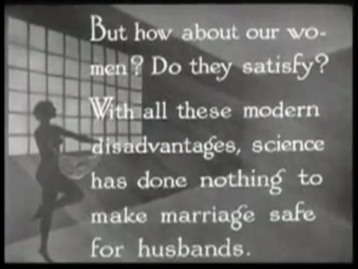 But how about our women? Do they satisfy? With all these modern disadvantages, science has done nothing to make marriage safe for husbands.