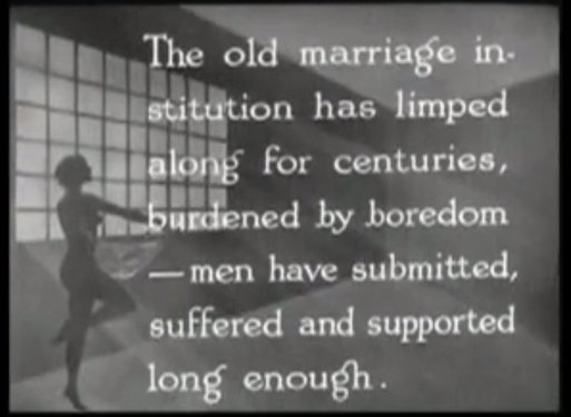 The old marriage institution has limped along for centuries, burdened by boredom -- men have submitted, suffered, and supported long enough.