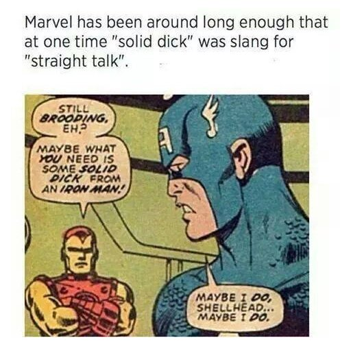 Marvel has been around long enough that at one time solid dick was slang for straight talkl
