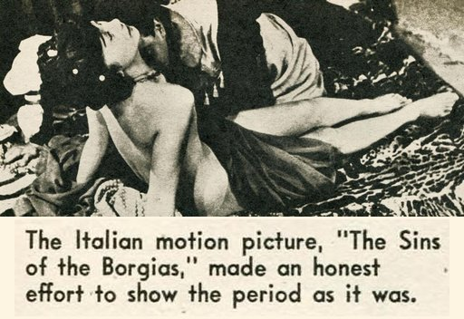 The Italian motion picture The Sins  of the Borgias made an honest effort to show the period as it was