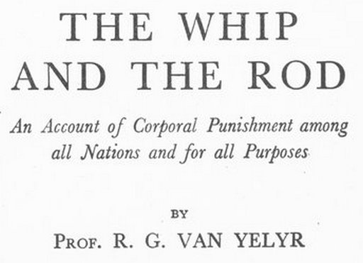 frontispiece from the whip and the rod, an account of corporal punishment among all nations and for all purpose, by prof professor r. g. van yelyr ryley